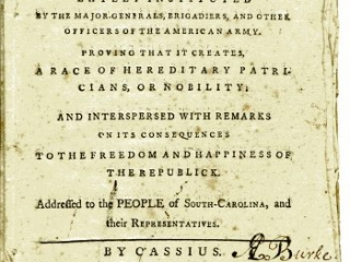 Considerations on the Society or Order of Cincinnati; Lately Instituted by the Major-Generals, Brigadiers, and Other Officers of the American Army, Aedanus Burke, Charleston: Printed for A. Timothy, 1783