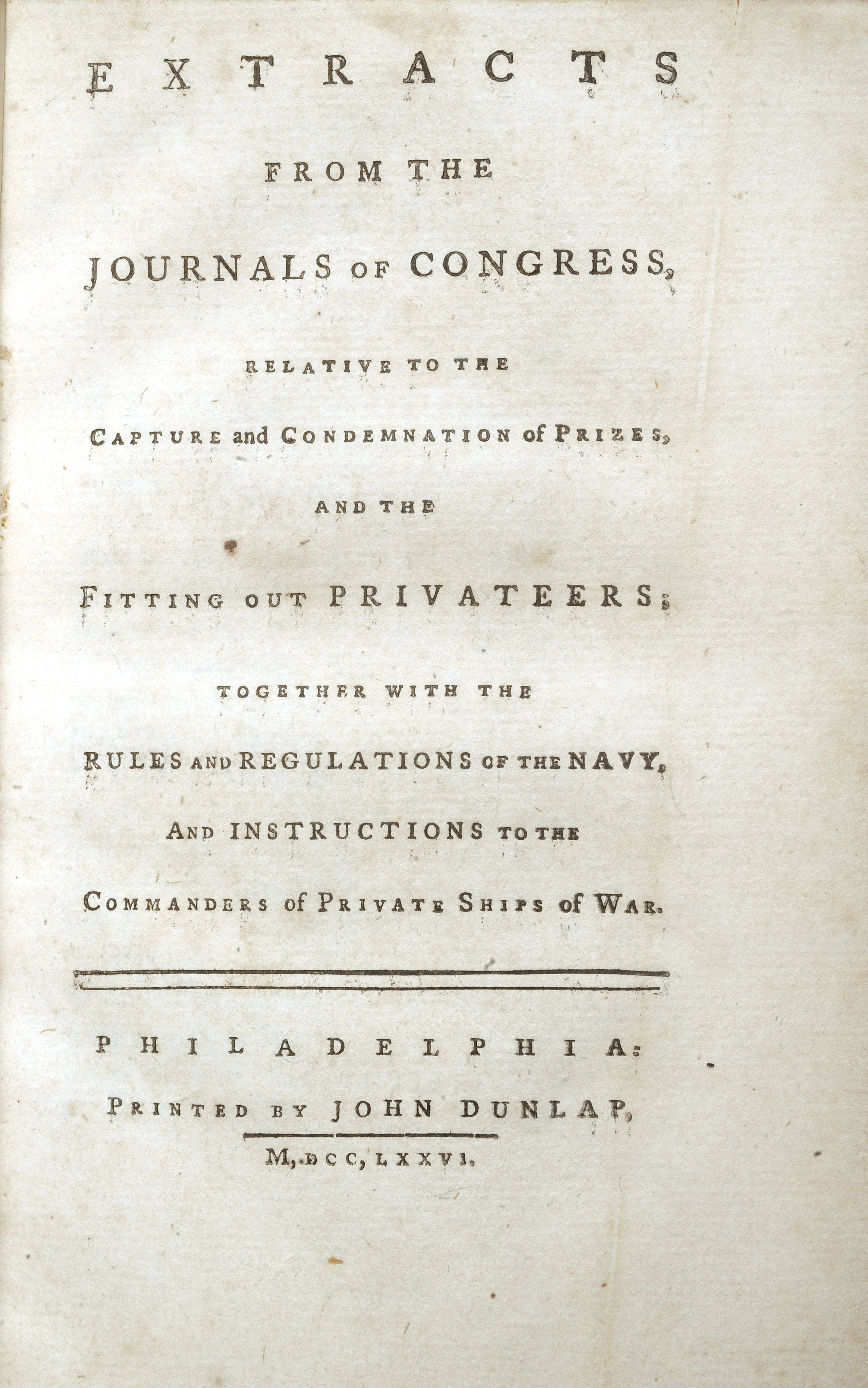 Extracts from the Journals of Congress, Relative to the Capture and Condemnation of Prizes, and the Fitting Out Privateers; together with the Rules and Regulations of the Navy, and Instructions to the Commanders of Private Ships of War, Philadelphia: Printed by John Dunlap, 1776
