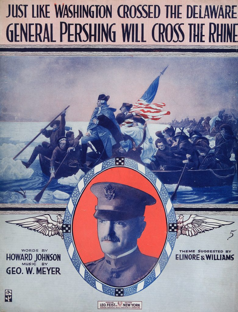 """Just Like Washington Crossed the Delaware, General Pershing Will Cross the Rhine,"" Words by Howard Johnson, Music by George W. Meyer, New York: Leo Feist, Inc., 1918"